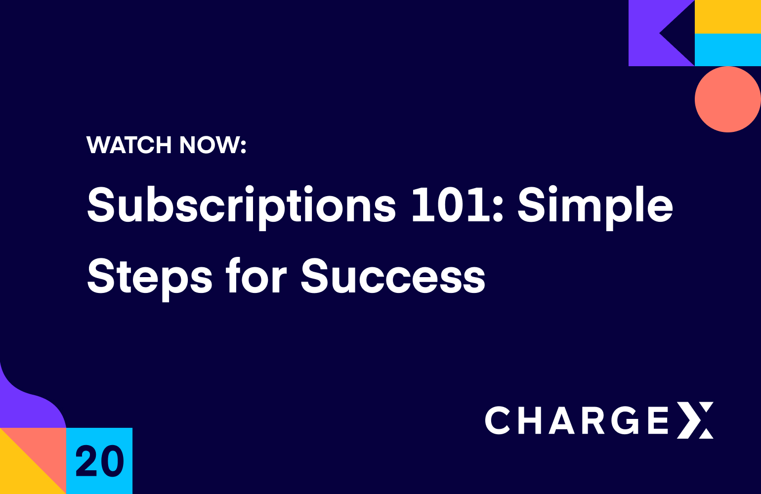 Subscriptions 101: Simple steps for success (ChargeX 2020)